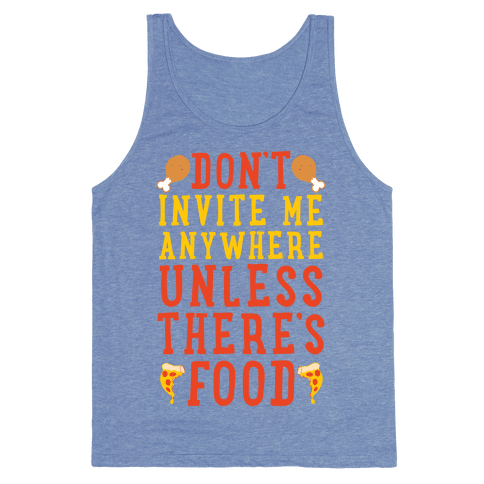 Don't Invite Me Anywhere Unless There's Food Tank Top