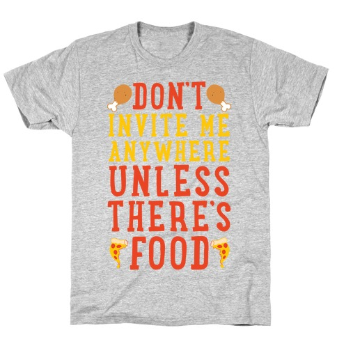 Don't Invite Me Anywhere Unless There's Food T-Shirt