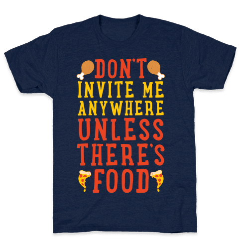 Don't Invite Me Anywhere Unless There's Food Mens T-Shirt