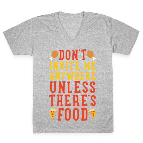 Don't Invite Me Anywhere Unless There's Food V-Neck Tee Shirt