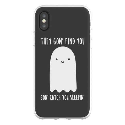Ghosts Gon' Find You Gon' Catch You Sleepin' Phone Flexi-Case