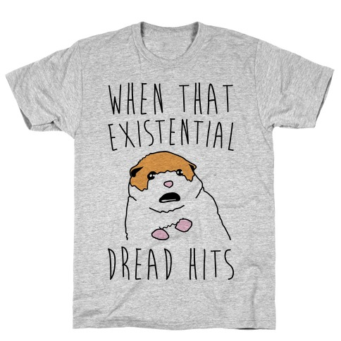 When That Existential Dread Hits Hamster Parody T-Shirt