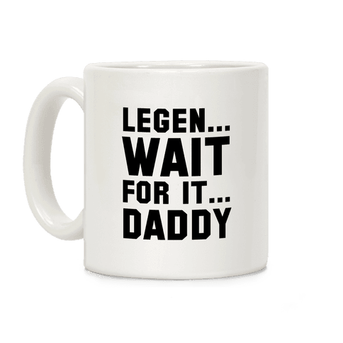 Legen...Wait for it...Daddy Coffee Mug