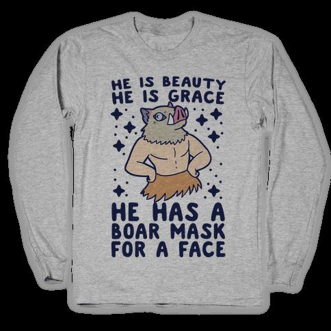 He is Beauty, He is Grace, He Has a Boar Mask for a Face - Demon Slayer Long Sleeve T-Shirt