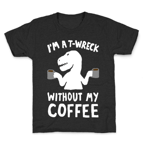I'm A T-Wreck Without My Coffee Dinosaur Kids T-Shirt