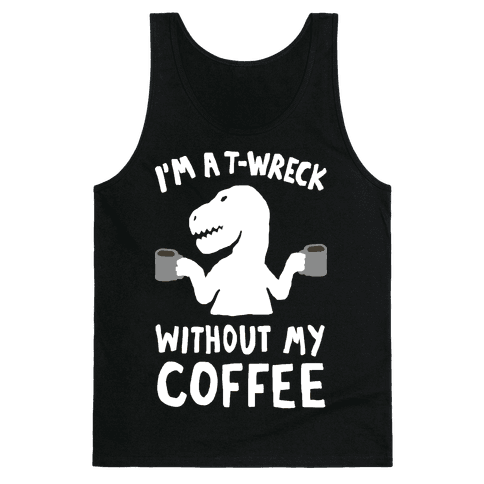I'm A T-Wreck Without My Coffee Dinosaur Tank Top