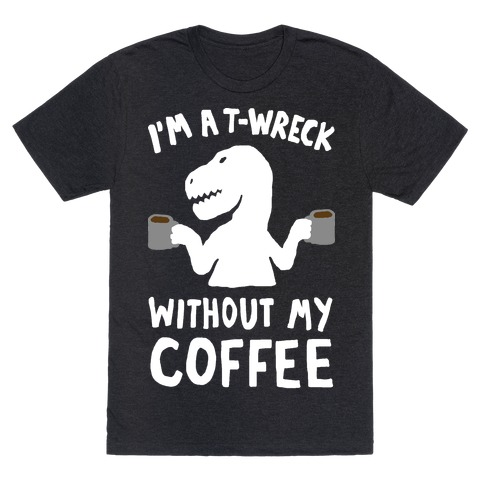 I'm A T-Wreck Without My Coffee Dinosaur Mens T-Shirt