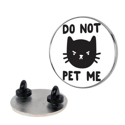 Do Not Pet Me Cat pin