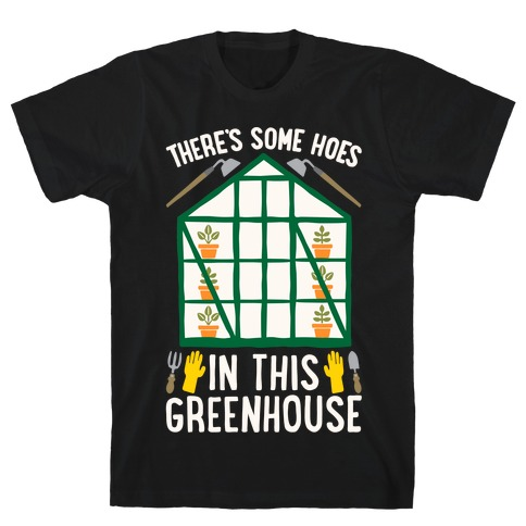 There's Some Hoes In This Greenhouse Parody White Print T-Shirt