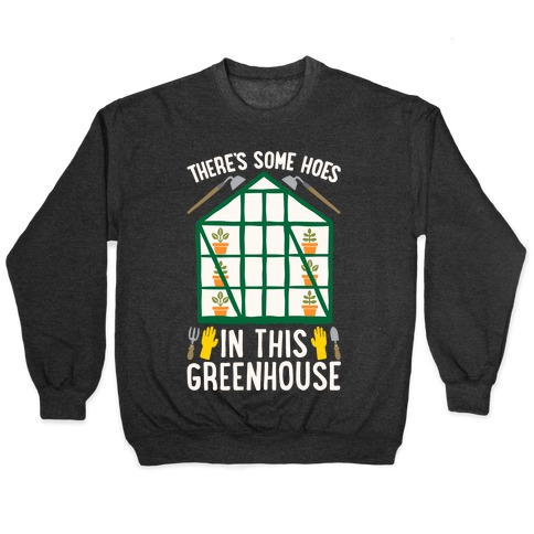 There's Some Hoes In This Greenhouse Parody White Print Pullover