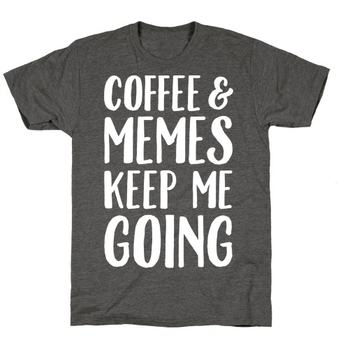 Coffee & Memes Keep Me Going White Print T-Shirt