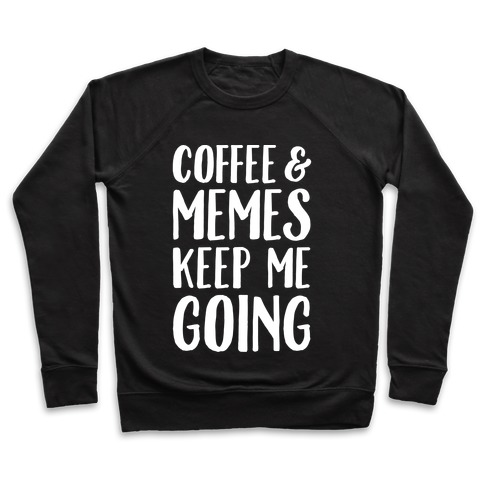 Coffee & Memes Keep Me Going White Print Pullover