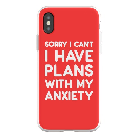 Sorry I Can't I Have Plans With My Anxiety Phone Flexi-Case