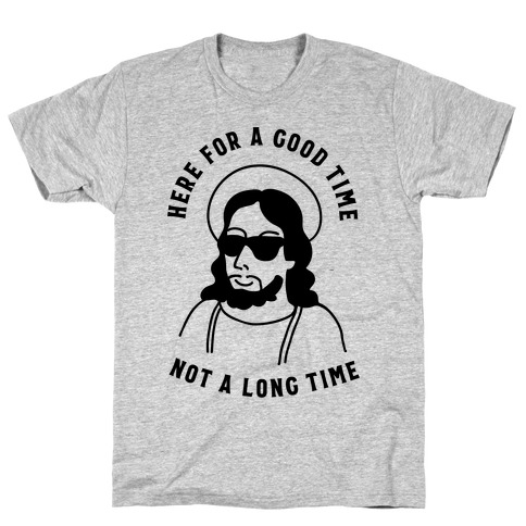 Here For a Good Time Jesus T-Shirt