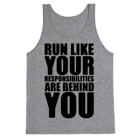 Run Like Your Responsibilities Are Behind You Tank Top