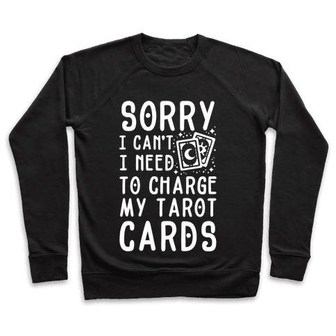 Sorry I Can't I Need to Charge my Tarot Cards Pullover