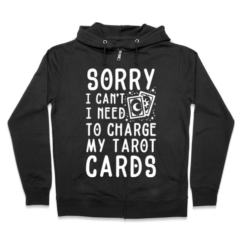 Sorry I Can't I Need to Charge my Tarot Cards Zip Hoodie