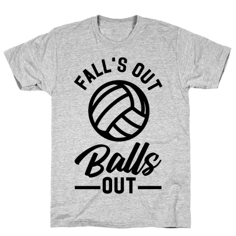 Falls Out Balls Out Volleyball T-Shirt