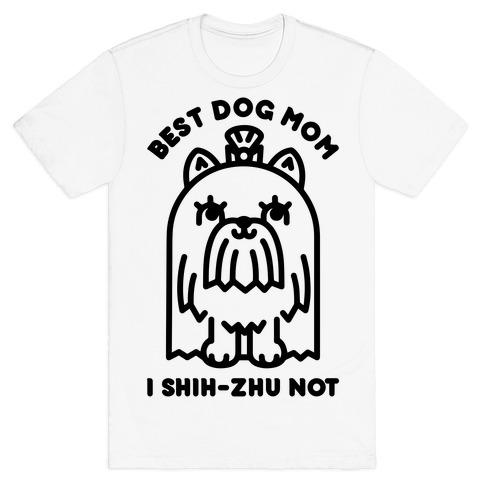 Best Dog Mom I Shih-Zhu Not T-Shirt