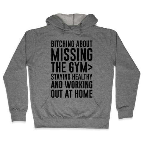 Bitching About Missing The Gym > Staying Healthy And Working Out At Home Hooded Sweatshirt