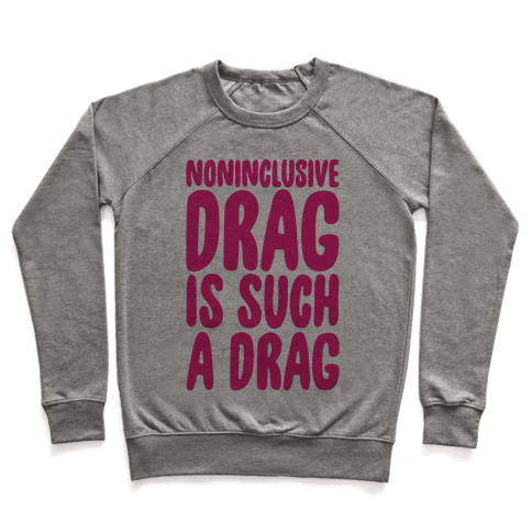Noninclusive Drag Is Such A Drag Pullover