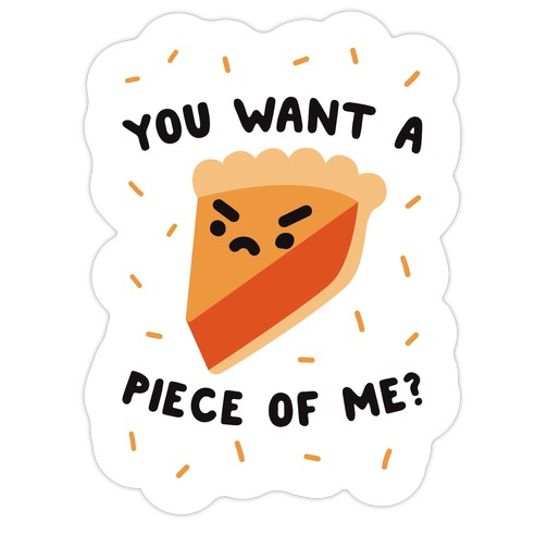 You Want A Piece Of Me? Die Cut Sticker
