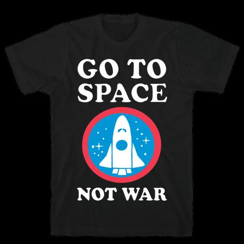 Go To Space Not War Mens T-Shirt