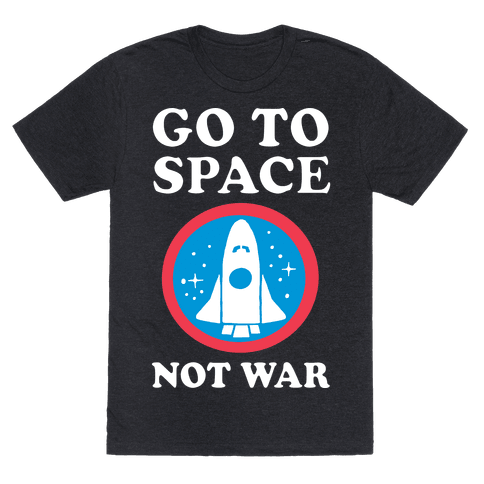 Go To Space Not War Tee