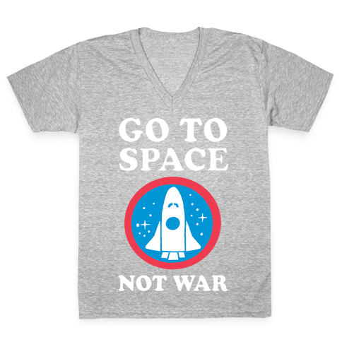 Go To Space Not War V-Neck Tee Shirt