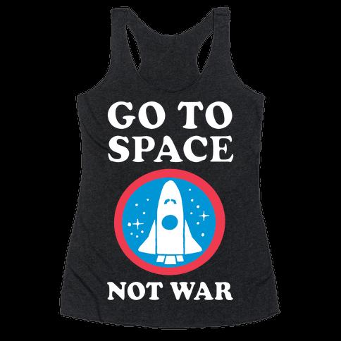 Go To Space Not War Racerback Tank Top