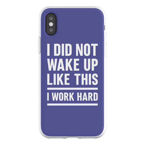 I Did Not Wake Up Like This I Work Hard Phone Flexi-Case