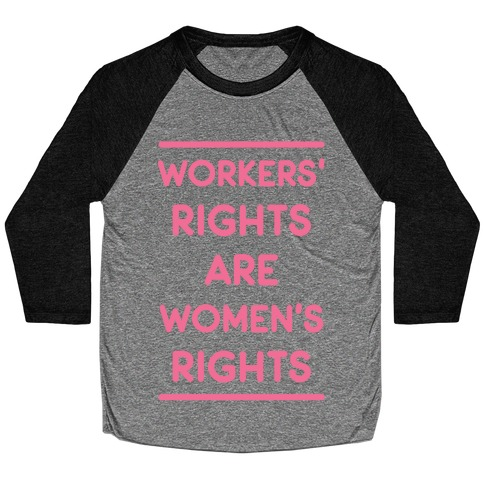 Workers' Rights are Women's Rights Baseball Tee