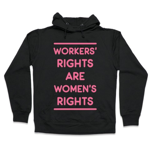 Workers' Rights are Women's Rights Hooded Sweatshirt