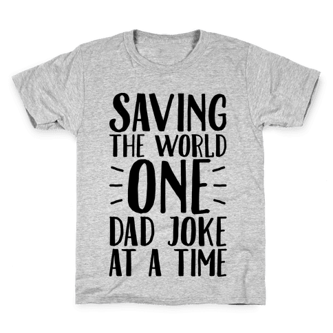 Saving The World One Dad Joke At A Time Kids T-Shirt