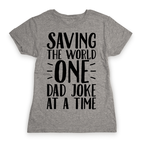 Saving The World One Dad Joke At A Time Womens T-Shirt