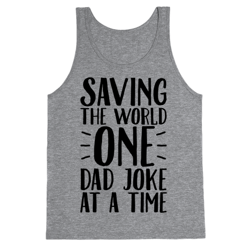 Saving The World One Dad Joke At A Time Tank Top