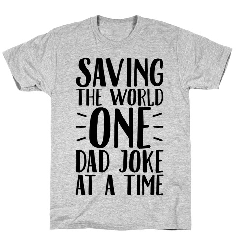 Saving The World One Dad Joke At A Time T-Shirt
