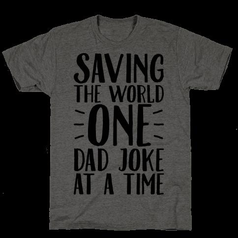 Saving The World One Dad Joke At A Time Mens T-Shirt