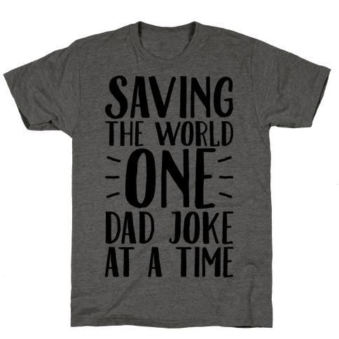Saving The World One Dad Joke At A Time Mens T-Shirt
