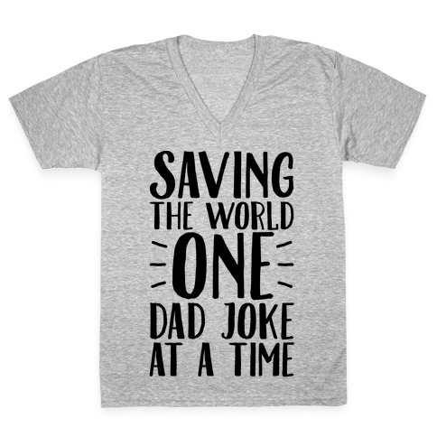 Saving The World One Dad Joke At A Time V-Neck Tee Shirt