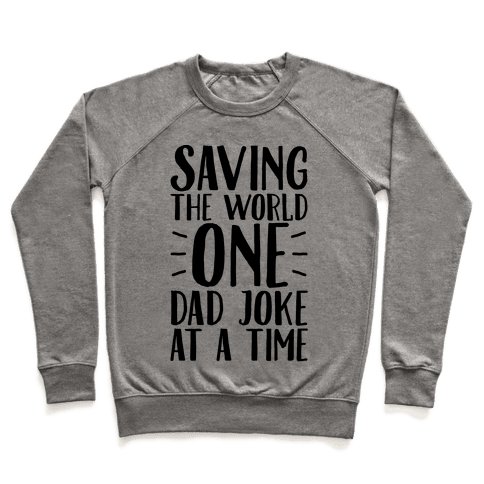 Saving The World One Dad Joke At A Time Pullover