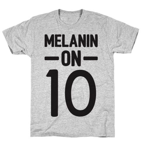 Melanin On 10 Mens T-Shirt