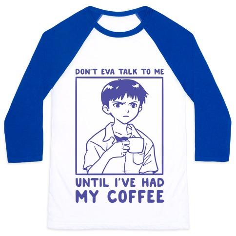Don't Eva Talk to Me Until I've Had My Coffee Baseball Tee