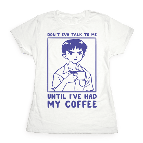 Don't Eva Talk to Me Until I've Had My Coffee Womens T-Shirt