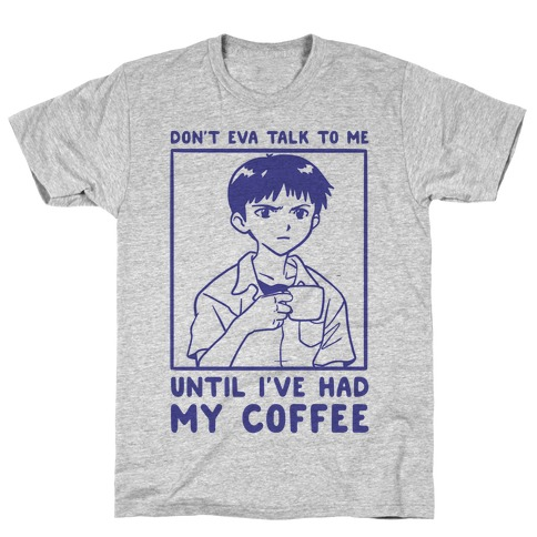 Don't Eva Talk to Me Until I've Had My Coffee T-Shirt