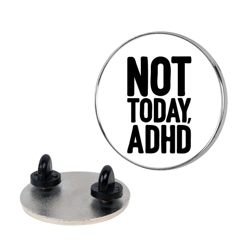 Not Today, ADHD Pin