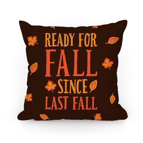 Ready For Fall Since Last Fall Pillow