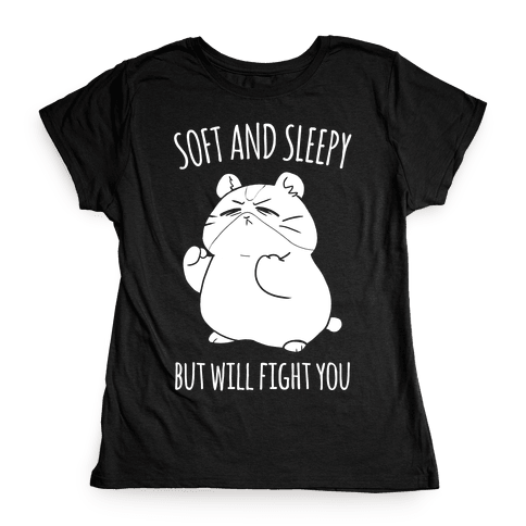 Soft and Sleepy, But Will Fight You Hamster Womens T-Shirt