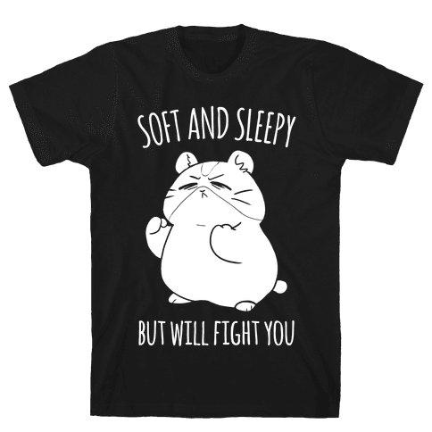 Soft and Sleepy, But Will Fight You Hamster Mens T-Shirt