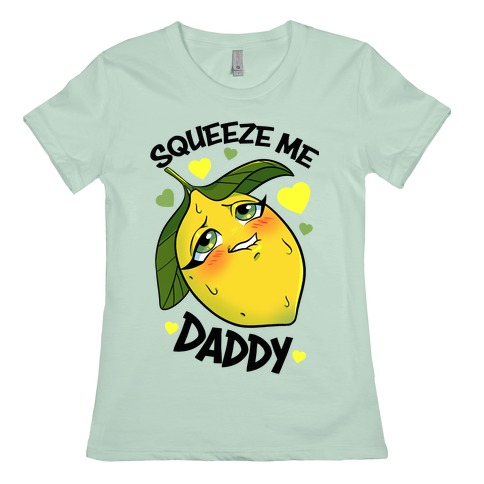 Squeeze Me Daddy Womens T-Shirt
